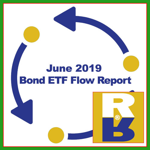 June 2019 Bond ETF Flow Report – Welcome to the Rieger Report
